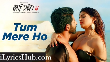 Tum Mere Ho Lyrics (Full Video) - Hate Story IV