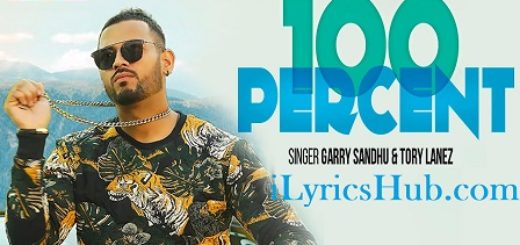 100 Percent Lyrics (Full Video) - Garry Sandhu Latest Punjabi Song