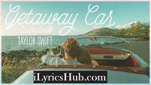 Getaway Car Lyrics (Full Video) - Taylor Swift