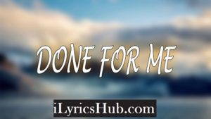 Done For Me Lyrics (Full Video) - Charlie Puth, feat. Kehlani