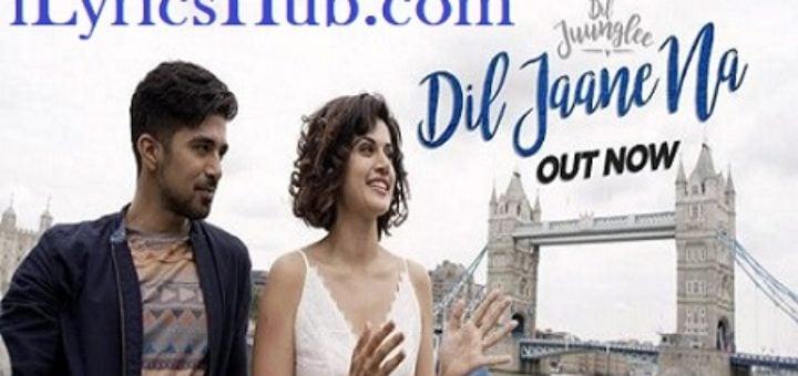 Dil Jaane Na Lyrics - Dil Juunglee | Taapsee