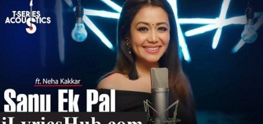 Sanu Ek Pal Lyrics - Neha Kakkar, Tony Kakkar