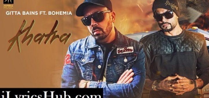Khatra Lyrics - Gitta Bains Ft. Bohemia