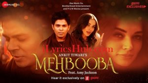 Mehbooba Lyrics (Full Video) - Ankit Tiwari | Amy Jackson