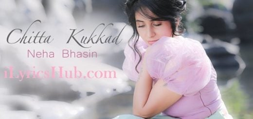 Chitta Kukkad Lyrics (Full Video) - Neha Bhasin