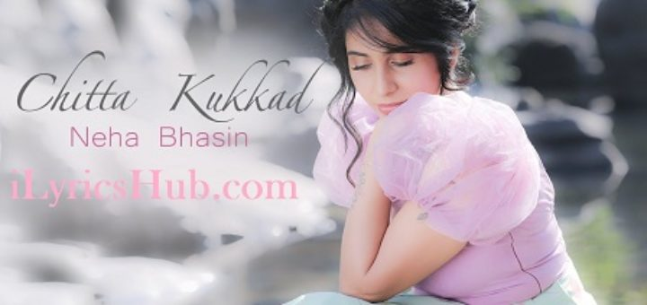 Chitta Kukkad Lyrics - Neha Bhasin