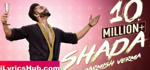 Shada Lyrics (Full Video) - Parmish Verma, Desi Crew