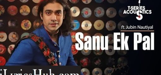Sanu Ek Pal Lyrics (Acoustic) - Jubin Nautiyal