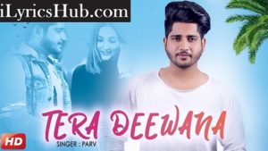 Tera Deewana Lyrics (Full Video) Parv, Sharry Nexus