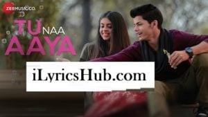Tu Naa Aaya Lyrics(Full Video)-Shyamoli Sanghi, Siddharth Nigam