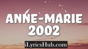 2002 Lyrics - Anne-Marie