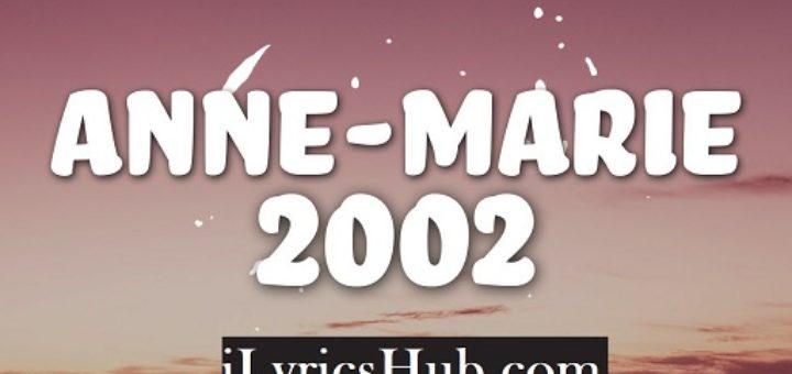 2002 Lyrics - Anne-Marie