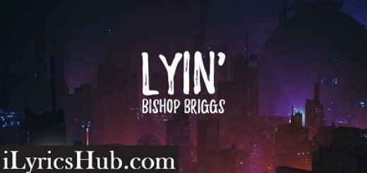 Lyin' Lyrics - Bishop Briggs