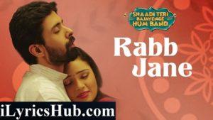 Rabb Jane Lyrics (Full Video) - Shaadi Teri Bajayenge Hum Band