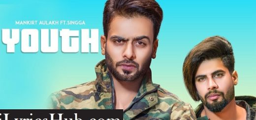 YOUTH Lyrics (Full Video) - MANKIRT AULAKH, Ft. Singga