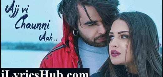 Ajj Vi Chaunni Aah Lyrics (Full Video) - Ninja Ft. Himanshi Khurana