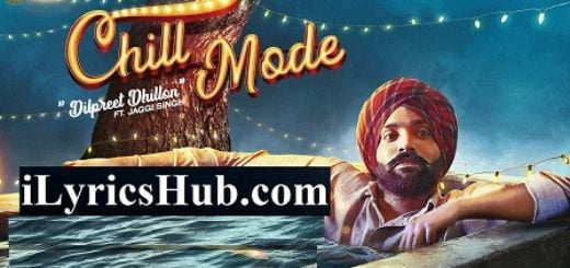 Chill Mode Lyrics (Full Video) - Dilpreet Dhillon Ft. Jaggi Singh