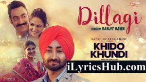 Dillagi Lyrics (Full Video) - Ranjit Bawa, Khido Khundi
