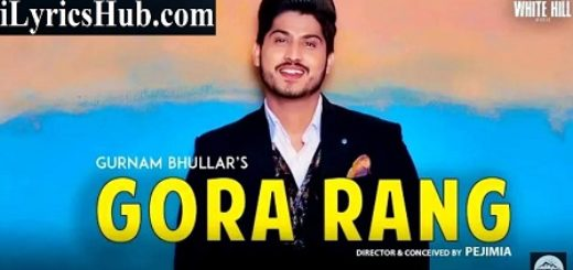 Gora Rang Lyrics (Full Video) - Gurnam Bhullar