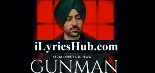 Gunman Lyrics (Full Video) - Sartaj Virk Ft. Dj Flow