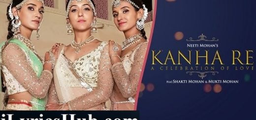 Kanha Re Lyrics (Full Video) - Neeti Mohan, Shakti Mohan