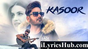 Kasoor Lyrics (Full Video) - Ladi Singh, Bunty Bhullar