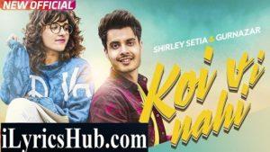 Koi Vi Nahi Lyrics - Shirley Setia, Gurnazar