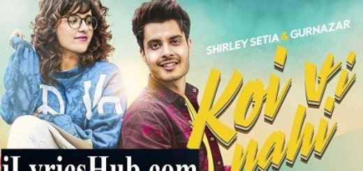 Koi Vi Nahi Lyrics (Full Video) - Shirley Setia, Gurnazar