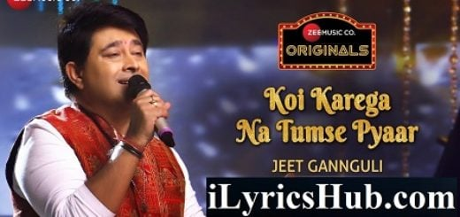 Koi Karega Na Tumse Pyaar Lyrics (Full Video) - Jeet Gannguli, Rashmi Virag