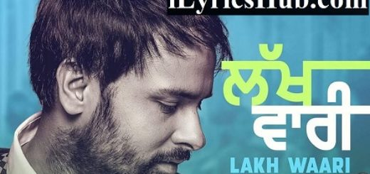 Lakh Vaari Lyrics (Full Video) - Amrinder Gill, Harish Verma