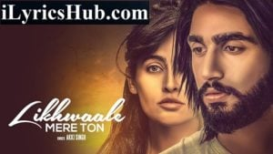 Likhwaale Mere Ton Lyrics (Full Video) - Akki Singh, Navi Ferozpurwala