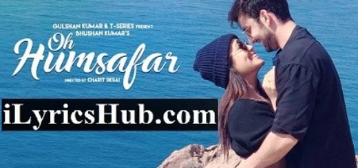 Oh Humsafar Lyrics (Full Video) - Neha Kakkar, Himansh Kohli