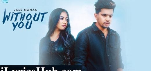 Without You Lyrics (Full Video) - Jass Manak, Satti Dhillon