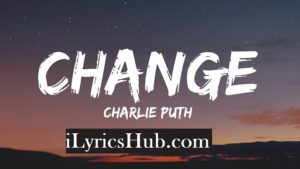 Change Lyrics (Full Video) - Charlie Puth | Ft. James Taylor |
