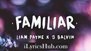 Familiar Lyrics (Full Video) - Liam Payne, J Balvin