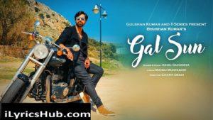 Gal Sun Lyrics (Full Video) - Akhil Sachdeva | Manoj Muntashir | Bhushan Kumar