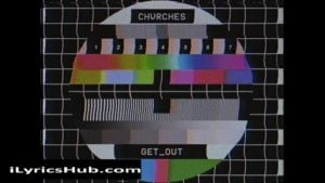 Get Out Lyrics - Chvrches