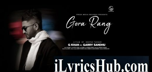 G Khan, Ft. Garry Sandhu - Gora Rang Lyrics (Full Video)
