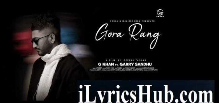 G Khan, Ft. Garry Sandhu - Gora Rang Lyrics (Full Video)