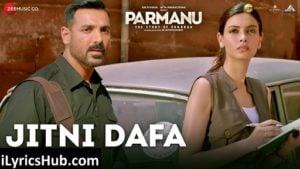 Jitni Dafa Lyrics (Full Video) - Yasser Desai, Jeet Gannguli | PARMANU