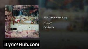 The Games We Play Lyrics - Pusha T | Daytona