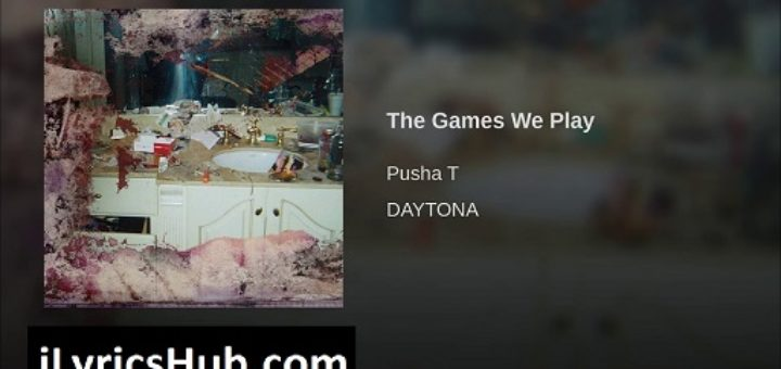 The Games We Play Lyrics - Pusha T | Daytona
