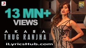 Thug Ranjha Lyrics (Full Video) - Akasa   Shashvat Seth