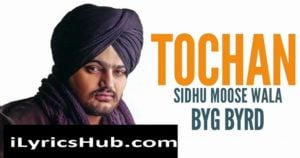Tochan Lyrics - Sidhu Moosewala | Byg Byrd | Sonia Maan