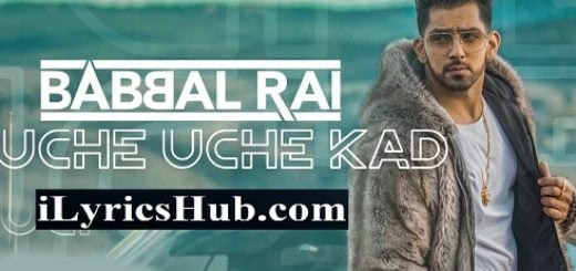 Uche Uche Kad Lyrics (Full Video) - Babbal Rai | Ranbir Singh