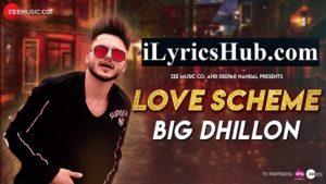 Love Scheme Lyrics (Full Video) - Big Dhillon