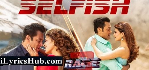 Selfish Lyrics - Race 3 | Salman Khan, Bobby, Jacqueline