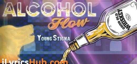 Alcohol Flow Lyrics - Young Stigma