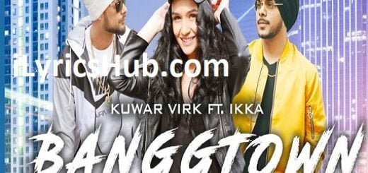 Banggtown Lyrics - Kuwar Virk Ft. Ikka