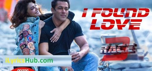 I Found Love Lyrics - Race 3 | Salman Khan